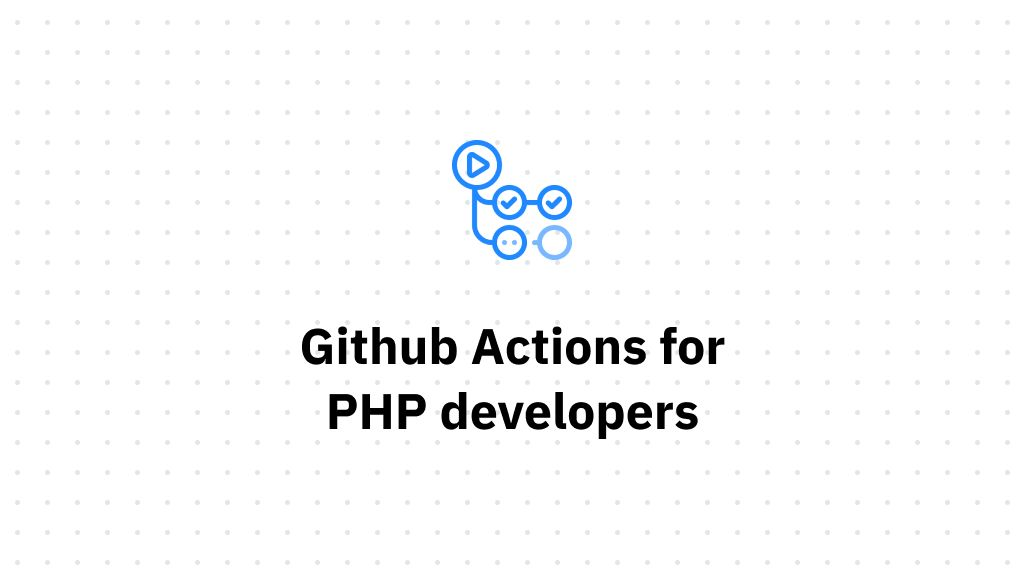 GitHub Actions for PHP Developers (HCL) • stefanzweifel io